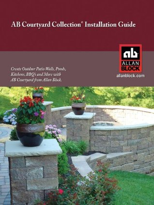 AB Courtyard Collection Installation Guide - Create Outdoor Patio Walls, Ponds, Kitchens, BBQ's and More