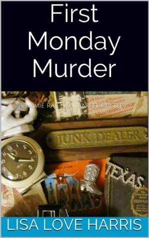 First Monday Murder (A Jimmie Rae Flea Market Mystery Series)