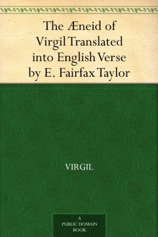The Æneid of Virgil Translated into English Verse by E. Fairfax Taylor