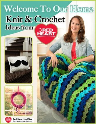 Welcome To Our Home Knit And Crochet Ideas From Red Heart By