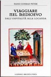 Viaggiare nel Medioevo. Dall'ospitalità alla locanda by Hans C. Peyer