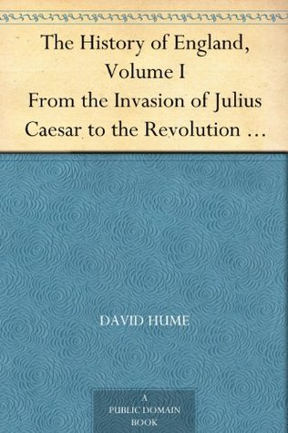 The History of England, Vol 1 From the Invasion of Julius Caesar to the Revolution in 1688