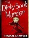 The Dirty Book Murder by Thomas Shawver