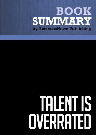 Summary: Talent is overrated - Geoff Colvin: What Really Separates World-Class Performers from Everybody Else