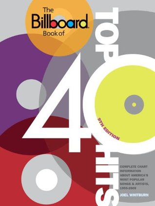 The Billboard Book of Top 40 Hits: Complete Chart Information about America's Most Popular Songs and Artists, 1955-2009