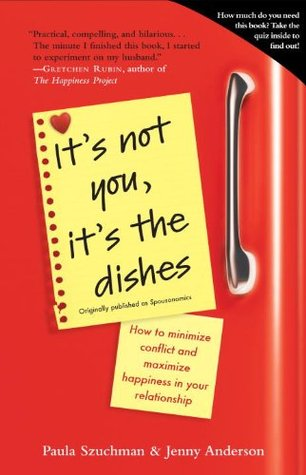 Ebook It's Not You, It's the Dishes (originally published as Spousonomics): How to Minimize Conflict and Maximize Happiness in Your Relationship by Paula Szuchman read!