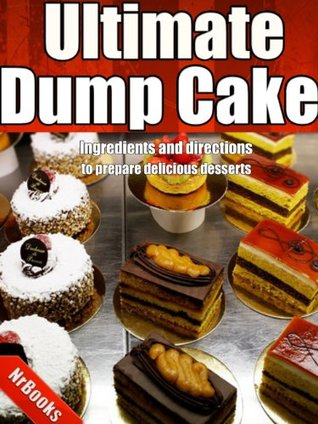 Ultimate Dump Cake Recipes: Ingredients and directions to prepare delicious desserts