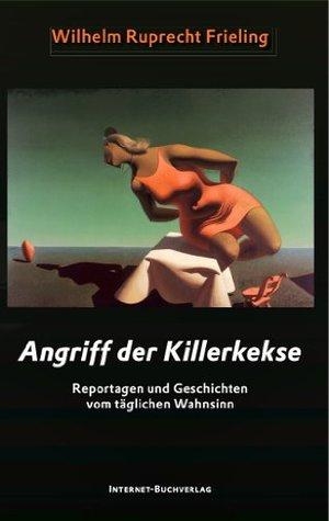 Angriff der Killerkekse. Unglaubliche Reportagen und atemlose Geschichten (German Edition)