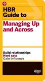 HBR Guide to Managing Up and Across (Harvard Business Review Guides)