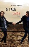 5 Tage Liebe by Adriana Popescu