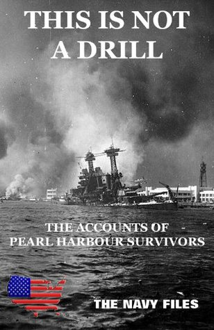 This Is Not A Drill - The Accounts of Pearl Harbour Survivors