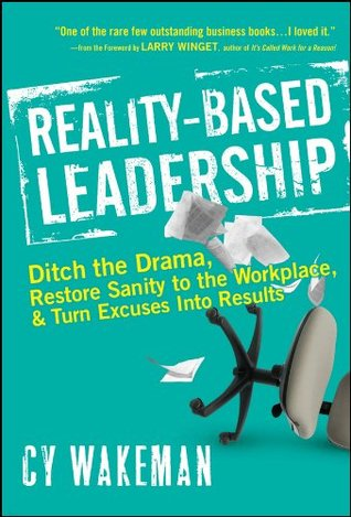 Ebook Reality-Based Leadership: Ditch the Drama, Restore Sanity to the Workplace, and Turn Excuses into Results by Cy Wakeman TXT!
