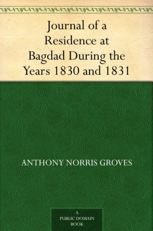 Journal of a Residence at Bagdad During the Years 1830 and 1831