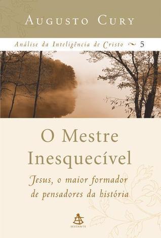 O Mestre Inesquecivel (Analise da Inteligencia De Cristo, 5)