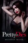 Pretty When She Dies by Rhiannon Frater