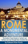 ROME: A MONUMENTAL ADVENTURE - The Insider's Travel Guide to