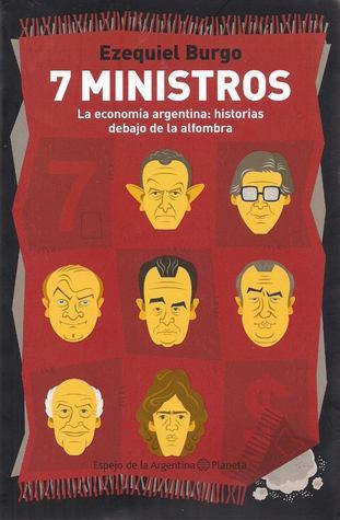 7-ministros-la-economa-argentina-historias-debajo-de-la-alfombra