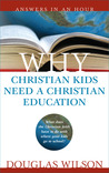 Why Christian Kids Need A Christian Education by Douglas Wilson