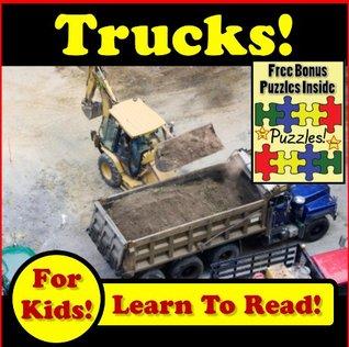 "Children's Book: ""Trucks, Trucks & More Trucks: Awesome Trucks, Big Trucks & Construction Trucks!"" (Over 45+ Photos of Dump Trucks, Tack Trucks, Semi Trucks, Belly Dump Trucks & Pickup Trucks"