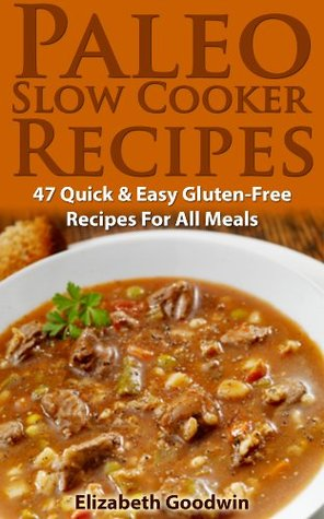 Paleo Slow Cooker Recipes: 47 Quick & Easy Gluten-Free Recipes For All Meals