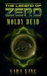 The Moldy Dead by Sara  King