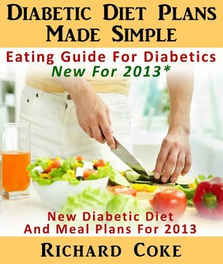 Diabetic Diet Plans Made Simple: Eating Guide For Diabetics New For 2013* New Diabetic Diet And Meal Plans For 2013