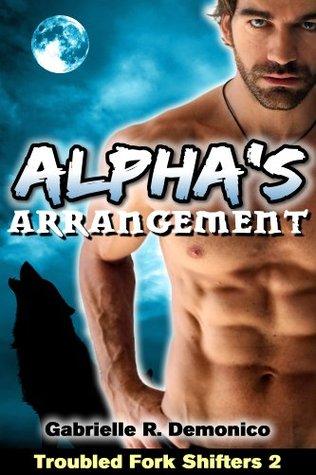Alpha's Arrangement (Troubled Fork Shifters, #2)