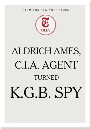 Aldrich Ames, C.I.A. Agent Turned K.G.B. Spy