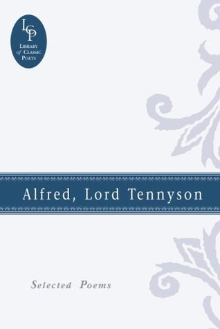 Alfred, Lord Tennyson: Selected Poems