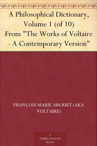 "A Philosophical Dictionary, Volume 1 (of 10) From ""The Works of Voltaire - A Contemporary Version"""