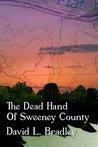The Dead Hand of Sweeney County by David L. Bradley