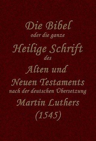 Unrevidierte Lutherbibel (1545) (German Edition)