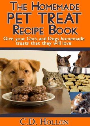 The Homemade Pet Treat Recipe Book - Fun and Easy Homemade Cat and Dog Treats
