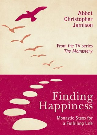 Finding happiness: monastic steps for a fulfilling life by