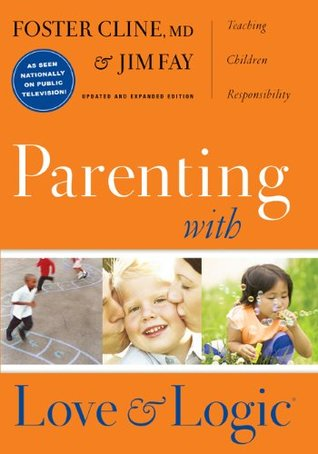 Parenting With Love and Logic by Foster W. Cline