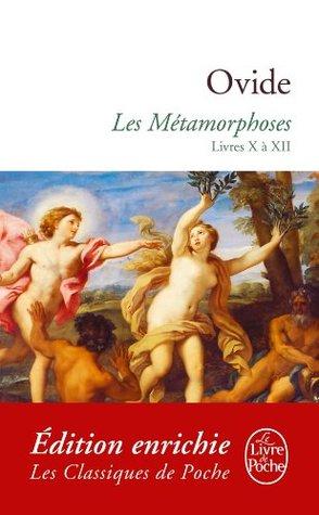 Les Métamorphoses:livres X à XII (Classiques)
