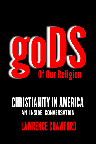 Gods of Our Religion: Christianity in America: An Inside Conversation