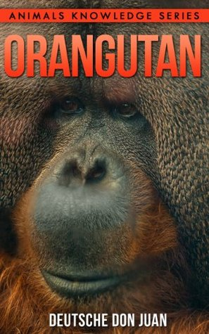 Orangutan: Beautiful Pictures & Interesting Facts (Animals Knowledge Series)