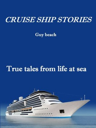 Cruise Ship Stories By Guy Beach - Cruise ship stories