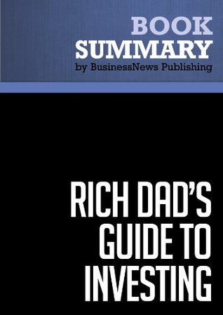Summary: Rich Dad's Guide To Investing - Robert Kiyosaki and Sharon Lechter: What The Rich Invest In That The Poor And Middle Class Do Not!