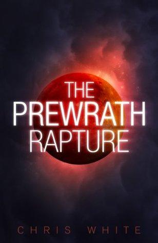The Prewrath Rapture by Chris     White