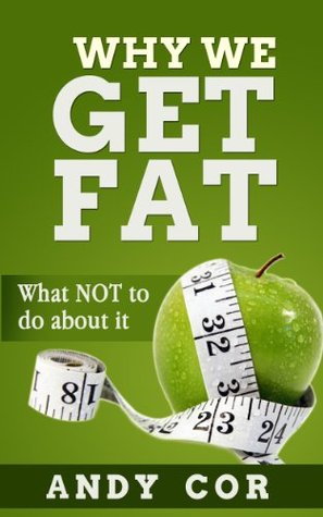 Why We Get Fat: And What Not To Do About It