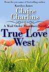 True Love West (A Mail Order Romance, #5)
