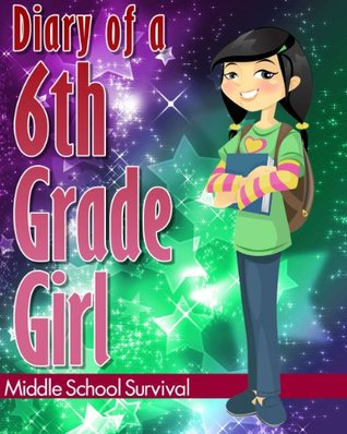 Diary Of A 6th Grade Girl 1 How To Survive Middle School By