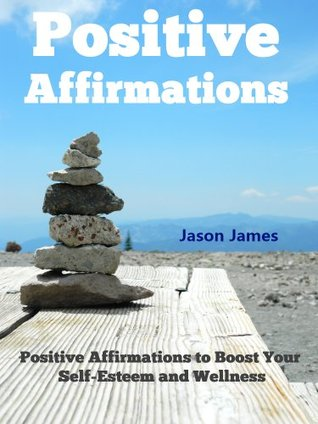 POSITIVE AFFIRMATIONS: Positive Affirmations to Boost Your Self-Esteem and Wellness