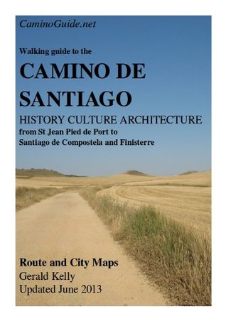 Walking Guide to the Camino de Santiago History Culture Architecture from St Jean Pied de Port to Santiago de Compostela and Finisterre (CaminoGuide.net eBooks)