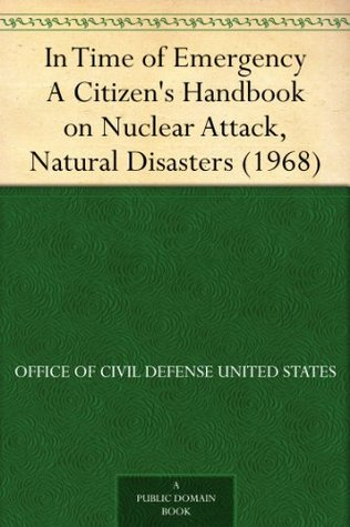 In Time of Emergency A Citizen's Handbook on Nuclear Attack, Natural Disasters (1968)