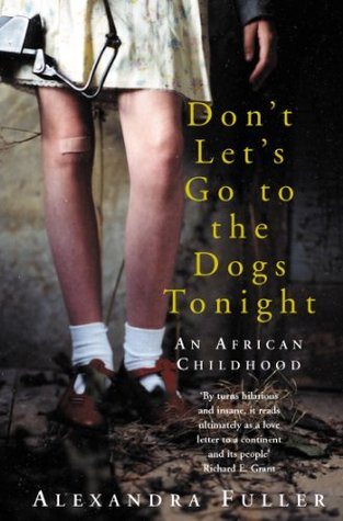 Fiction review: 'Don't Let's Go To The Dogs Tonight' by Alexandra Fuller