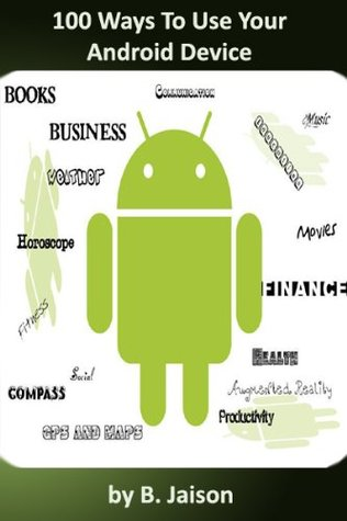 100 Ways To Use Your Android Device