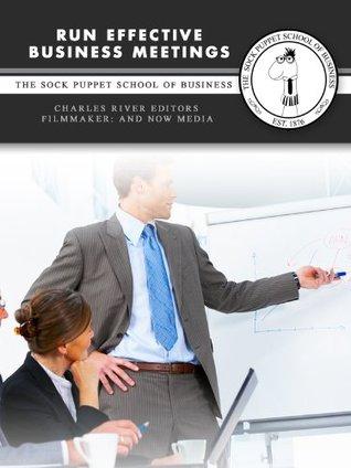 Run Effective Business Meetings: The Sock Puppet School of Business